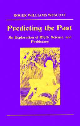 Predicting the Past An Exploration of Myth, Science, and Prehistory
